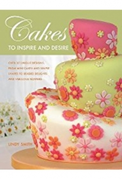 Cakes to inspire and desire Lindy Smith